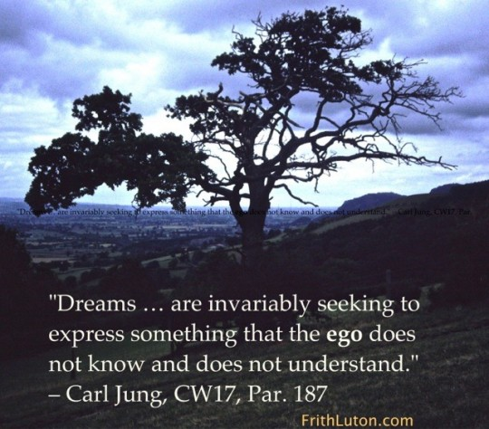 """Dreams … are invariably seeking to express something that the ego does not know and does not understand."" – Carl Jung, CW17, Par. 187"