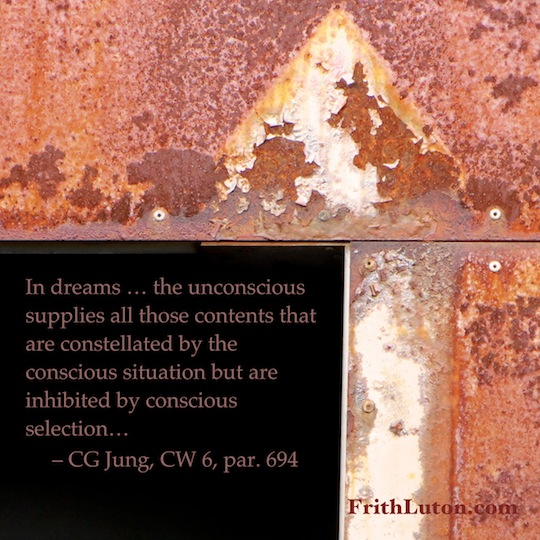 In dreams… the unconscious supplies all those contents that are constellated by the conscious situation but are inhibited by conscious selection… – CG Jung