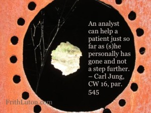 An analyst can help a patient just so far as (s)he personally has gone and no further - quote from Carl Jung, Collected Works Volume 16, paragraph 545