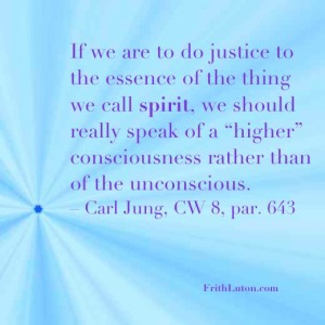 "Quote from Jung: If we are to do justice to the essence of the thing we call spirit, we should really speak of a ""higher"" consciousness rather than of the unconscious. – CW 8, par. 643"