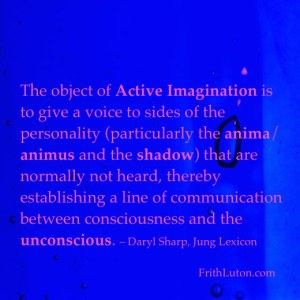 The object of active imagination is to give a voice to sides of the personality (particularly the anima/animus and the shadow) that are normally not heard, thereby establishing a line of communication between consciousness and the unconscious. – Daryl Sharp, Jung Lexicon
