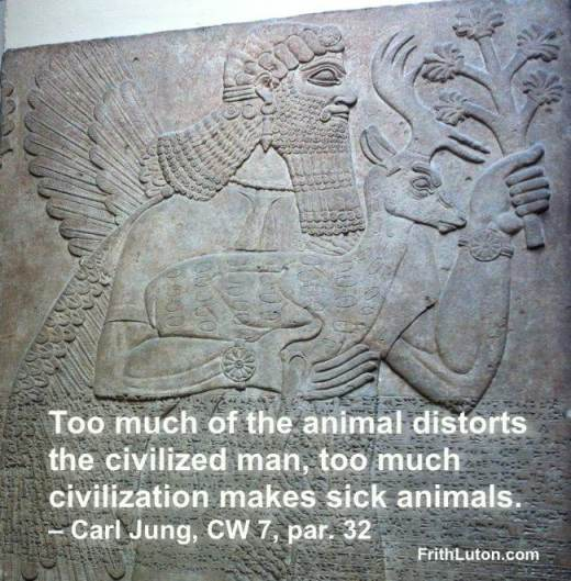 Quote from Jung: Too much of the animal distorts the civilized man, too much civilization makes sick animals.