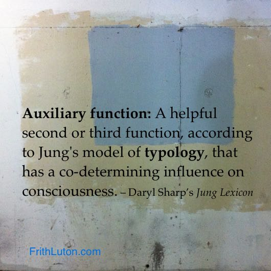 Auxiliary function – a helpful second or third function, according to Jung's model of typology, that has a co-determining influence on consciousness. – from Daryl Sharp's Jung Lexicon
