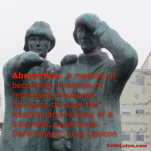 Abreaction – A method of becoming conscious of repressed emotional reactions through the retelling and reliving of a traumatic experience. – Daryl Sharp, Jung Lexicon