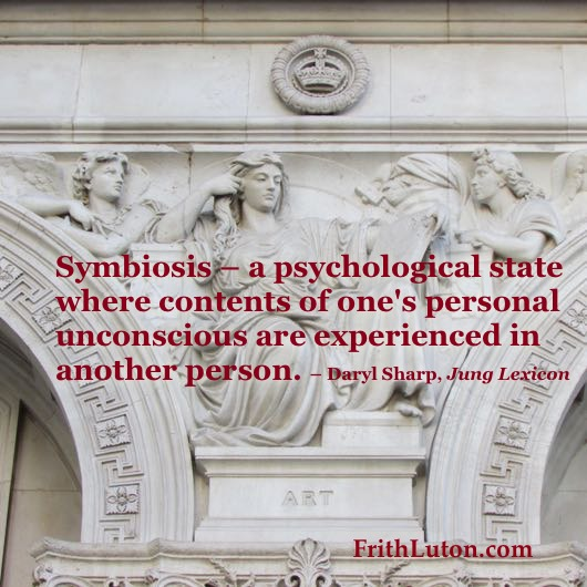 Symbiosis – a psychological state where contents of one's personal unconscious are experienced in another person. – Daryl Sharp, Jung Lexicon