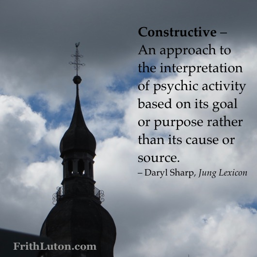 Constructive – An approach to the interpretation of psychic activity based on its goal or purpose rather than its cause or source. – Daryl Sharp, Jung Lexicon