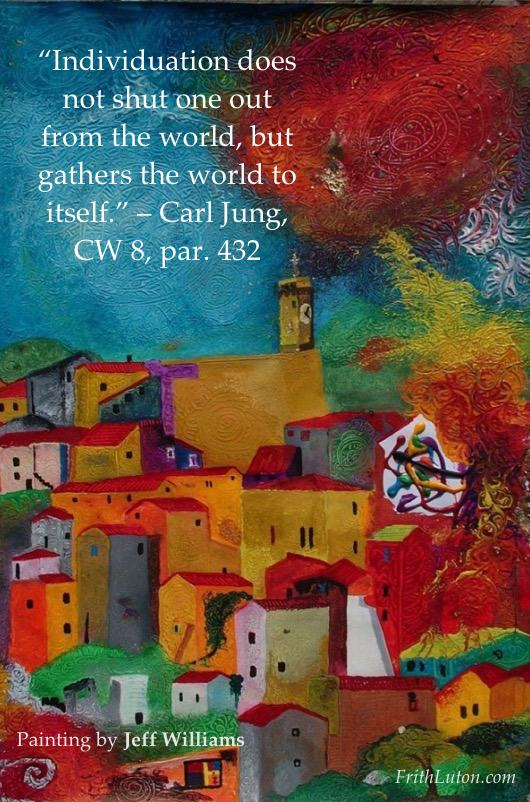 """Individuation does not shut one out from the world, but gathers the world to itself."" – Carl Jung, CW 8, par. 432"