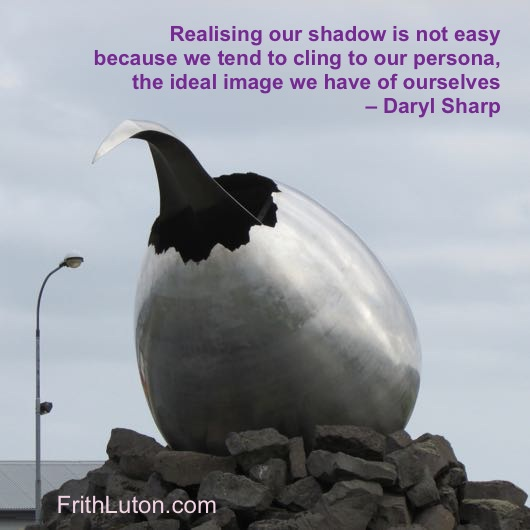 Realising our shadow is not easy because we tend to cling to our persona, the ideal image we have of ourselves – Daryl Sharp