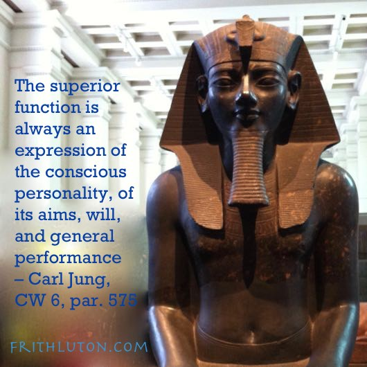 The superior function is always an expression of the conscious personality, of its aims, will, and general performance – Carl Jung, CW 6, par. 575