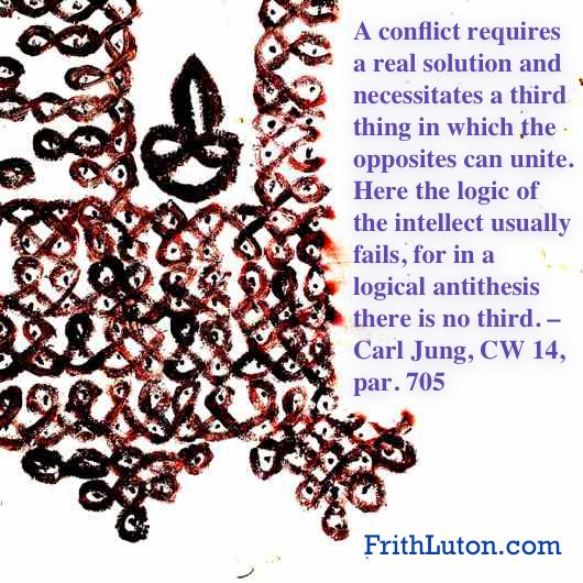 A conflict requires a real solution and necessitates a third thing in which the opposites can unite. Here the logic of the intellect usually fails, for in a logical antithesis there is no third. – Carl Jung, CW 14, par. 705
