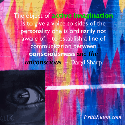 The object of active imagination is to give a voice to sides of the personality one is ordinarily not aware of—to establish a line of communication between consciousness and the unconscious. – Daryl Sharp